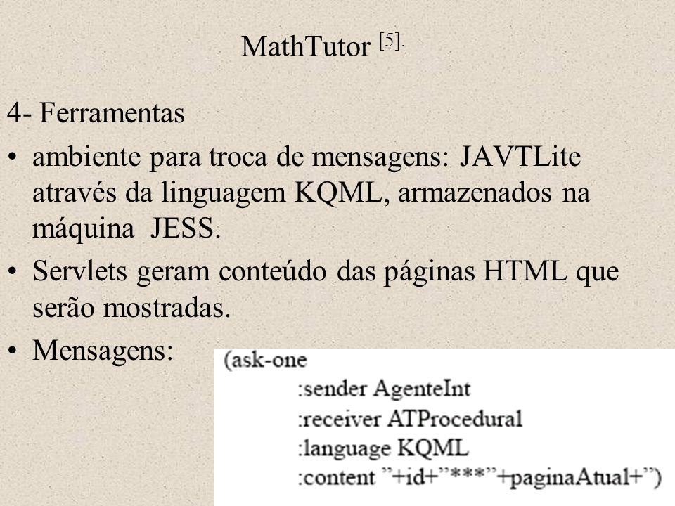 MathTutor [5]. 4- Ferramentas. ambiente para troca de mensagens: JAVTLite através da linguagem KQML, armazenados na máquina JESS.